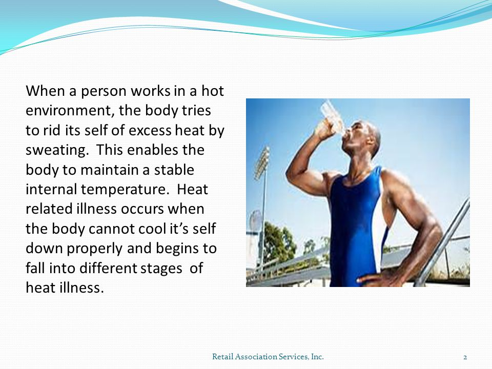 When a person works in a hot environment, the body tries to rid its self of excess heat by sweating.