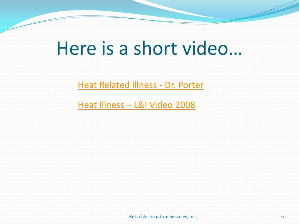 Here is a short video… Retail Association Services, Inc.6 Heat Related Illness - Dr.