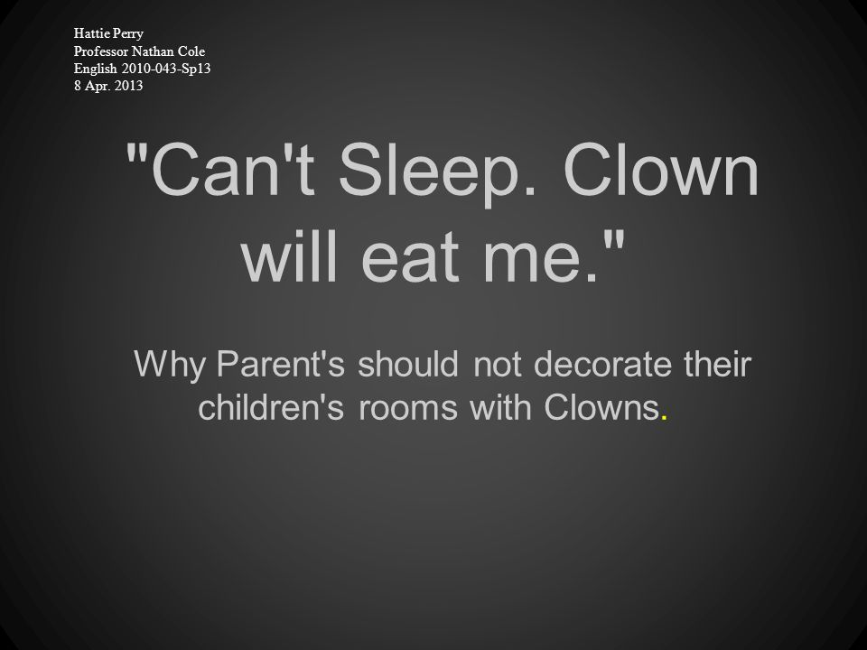 A parent might think clowns are cute and adorable.