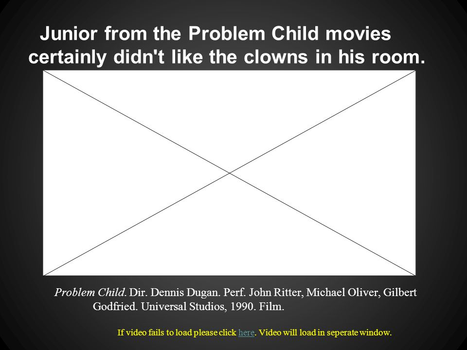 Junior from the Problem Child movies certainly didn t like the clowns in his room.