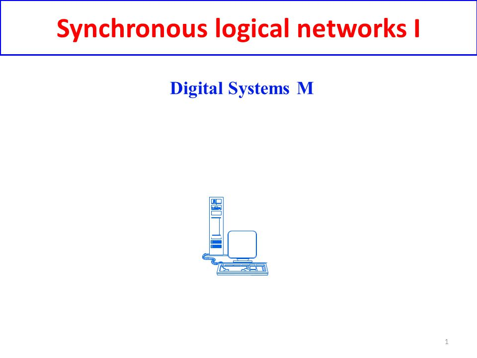 Synchronous logical networks I Digital Systems M 1