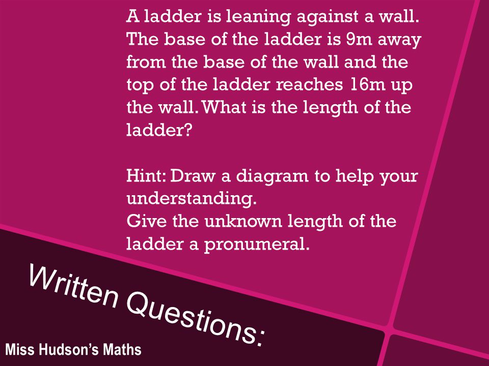 Written Questions: A ladder is leaning against a wall.