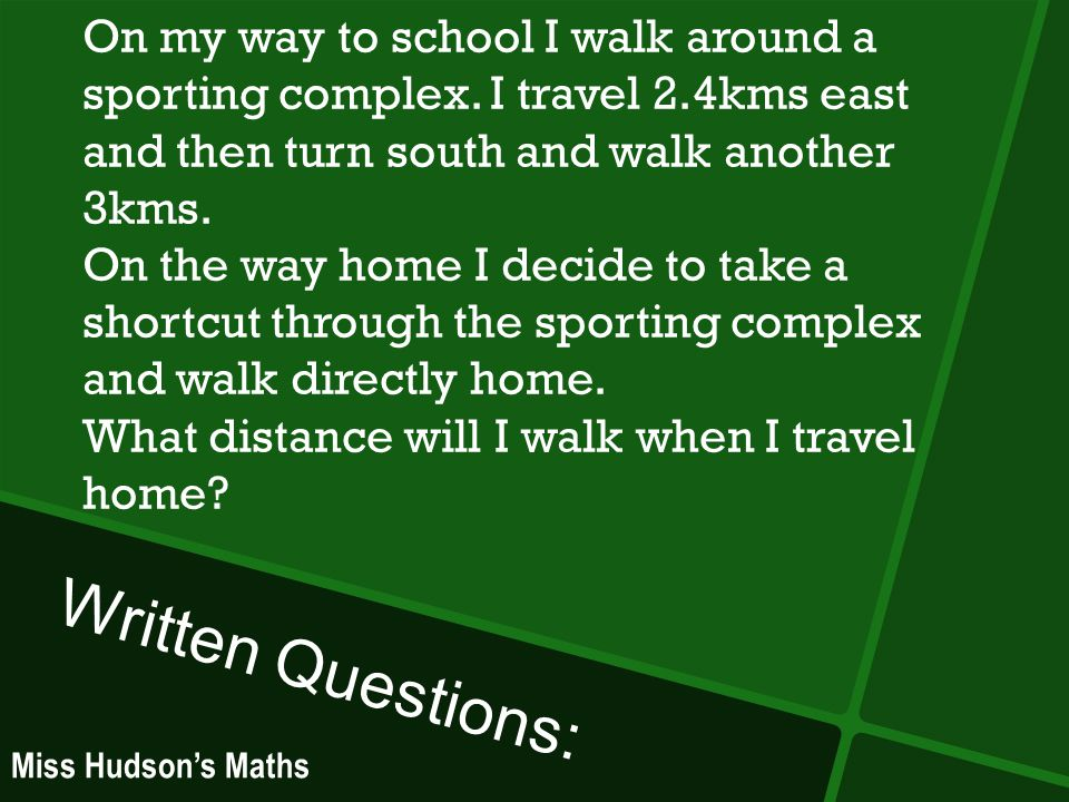 Written Questions: On my way to school I walk around a sporting complex.
