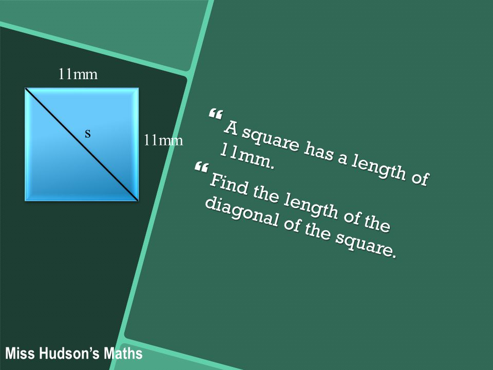  A square has a length of 11mm.  Find the length of the diagonal of the square.