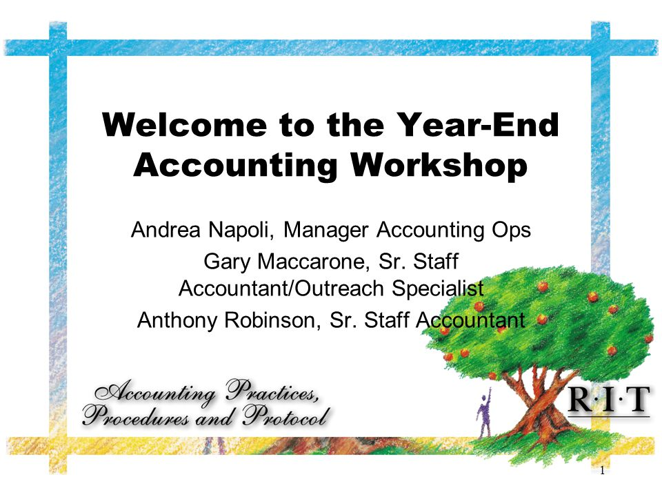 1 Welcome to the Year-End Accounting Workshop Andrea Napoli, Manager Accounting Ops Gary Maccarone, Sr.