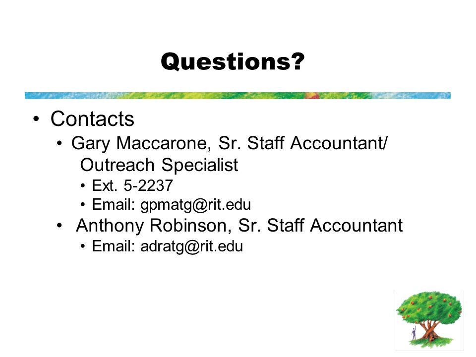 43 Questions. Contacts Gary Maccarone, Sr. Staff Accountant/ Outreach Specialist Ext.