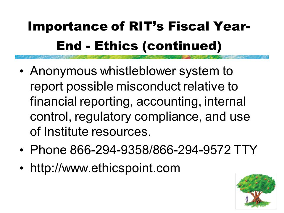 6 Importance of RIT's Fiscal Year- End - Ethics (continued) Anonymous whistleblower system to report possible misconduct relative to financial reporting, accounting, internal control, regulatory compliance, and use of Institute resources.