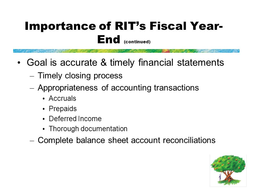 8 Importance of RIT's Fiscal Year- End (continued) Fiscal year is July 1 st - June 30 th – NTID departments follow RIT closing processes at June 30 th Accounting sends memo regarding year- end processes to RIT managers in early June – Information posted on Controller's Office web page