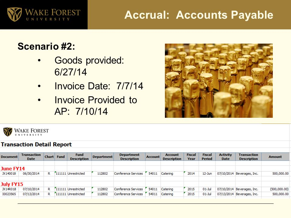 Accrual: Accounts Payable Scenario #2: Goods provided: 6/27/14 Invoice Date: 7/7/14 Invoice Provided to AP: 7/10/14