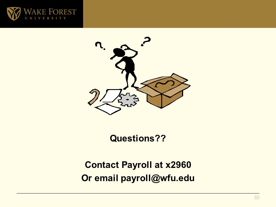 Questions?? Contact Payroll at x2960 Or email payroll@wfu.edu 55