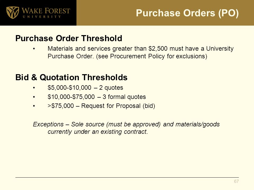 Purchase Orders (PO) Purchase Order Threshold Materials and services greater than $2,500 must have a University Purchase Order.