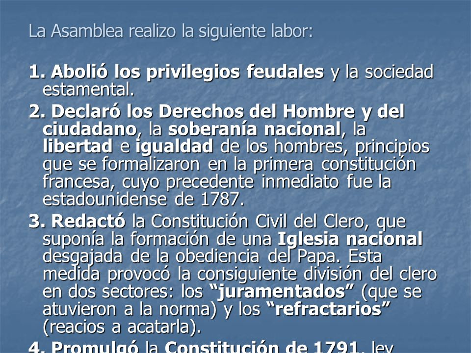 1. Abolió los privilegios feudales y la sociedad estamental. 2. Declaró los Derechos del Hombre y del ciudadano, la soberanía nacional, la libertad e