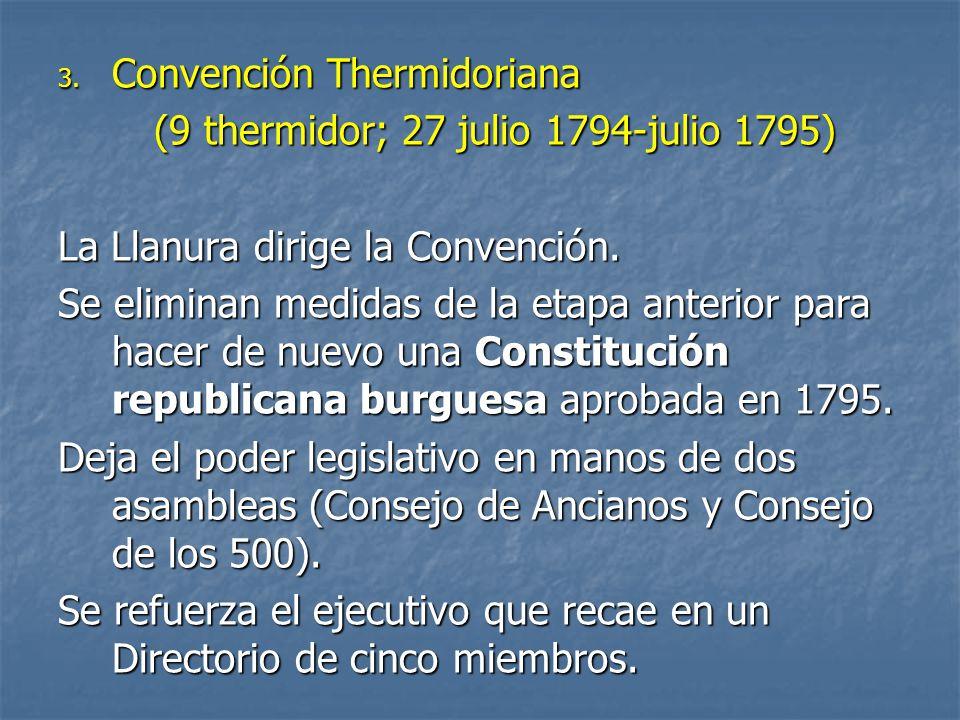 3. Convención Thermidoriana (9 thermidor; 27 julio 1794-julio 1795) La Llanura dirige la Convención. Se eliminan medidas de la etapa anterior para hac