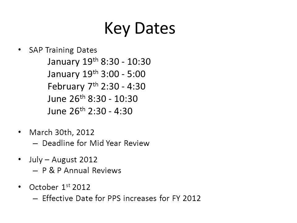 Key Dates SAP Training Dates January 19 th 8:30 - 10:30 January 19 th 3:00 - 5:00 February 7 th 2:30 - 4:30 June 26 th 8:30 - 10:30 June 26 th 2:30 -
