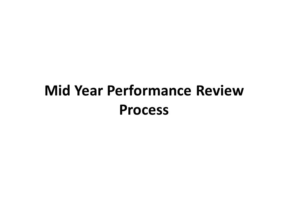 Scheduling the Mid Year Reviews 1 Schedule time on your calendar.