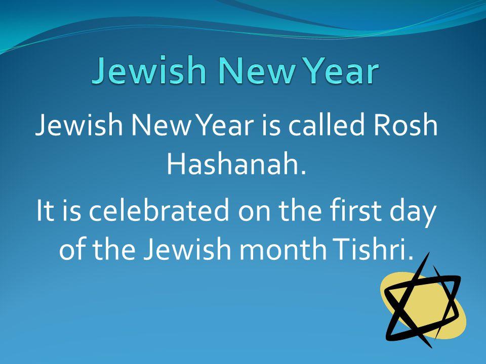 Jewish New Year is called Rosh Hashanah.