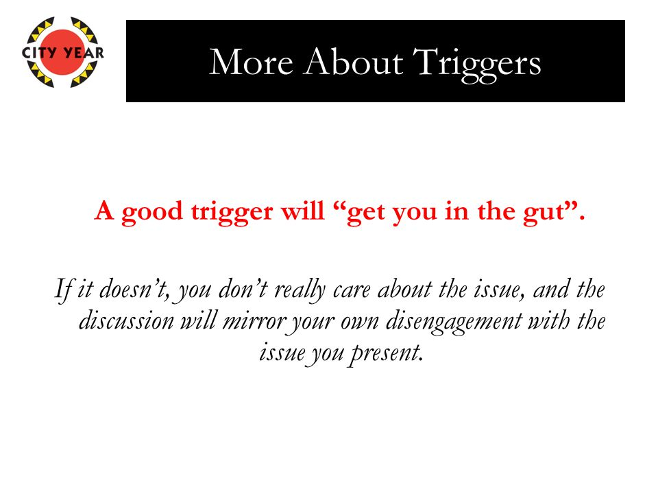 More About Triggers A good trigger will get you in the gut .