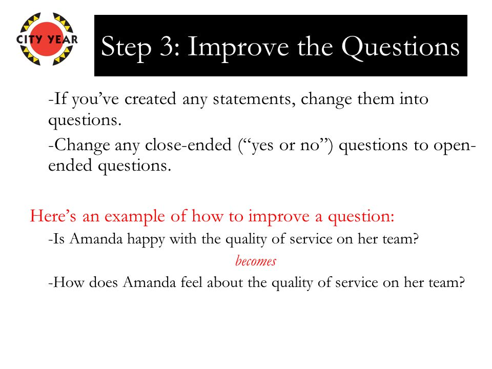 Step 3: Improve the Questions -If you've created any statements, change them into questions.