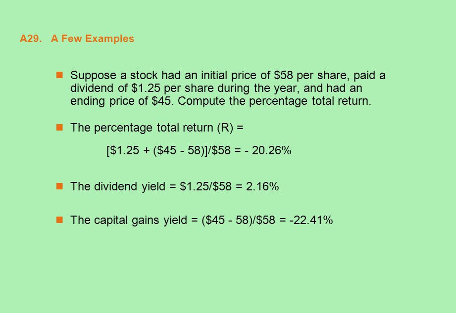 A29. A Few Examples Suppose a stock had an initial price of $58 per share, paid a dividend of $1.25 per share during the year, and had an ending price