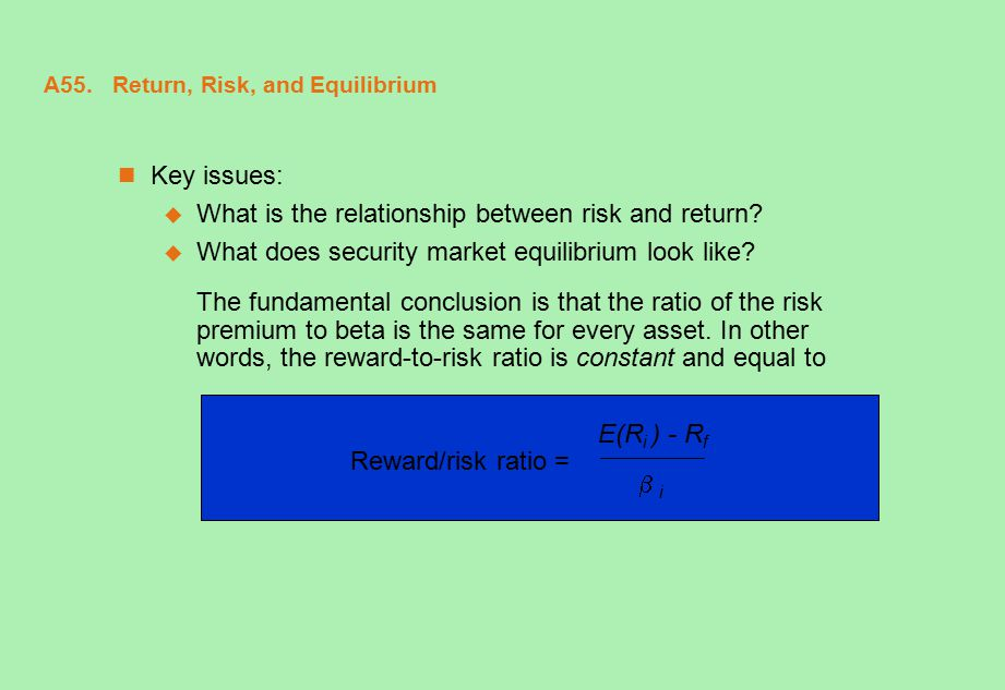 A55. Return, Risk, and Equilibrium Key issues:  What is the relationship between risk and return?  What does security market equilibrium look like?