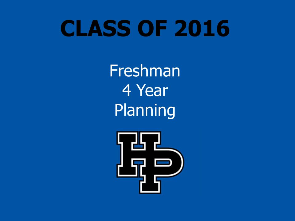 CLASS OF 2016 Freshman 4 Year Planning
