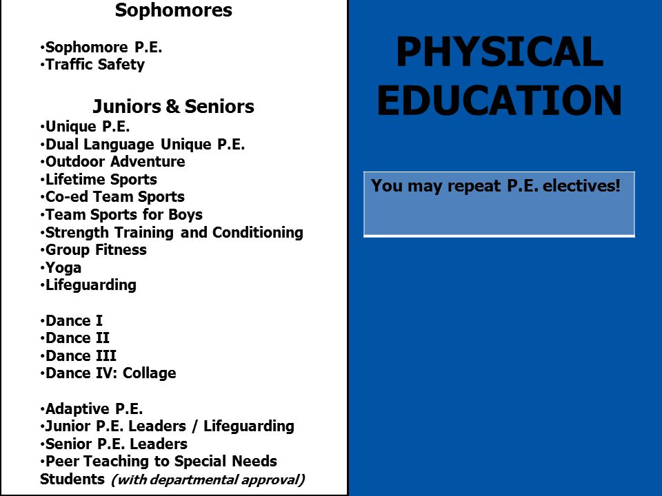 PHYSICAL EDUCATION Sophomores Sophomore P.E. Traffic Safety Juniors & Seniors Unique P.E.