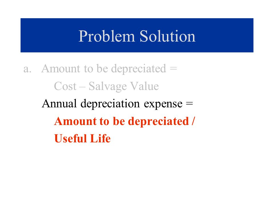 Problem Solution b. Straight-line rate = 1/8 = 12.5%. Double-declining rate =