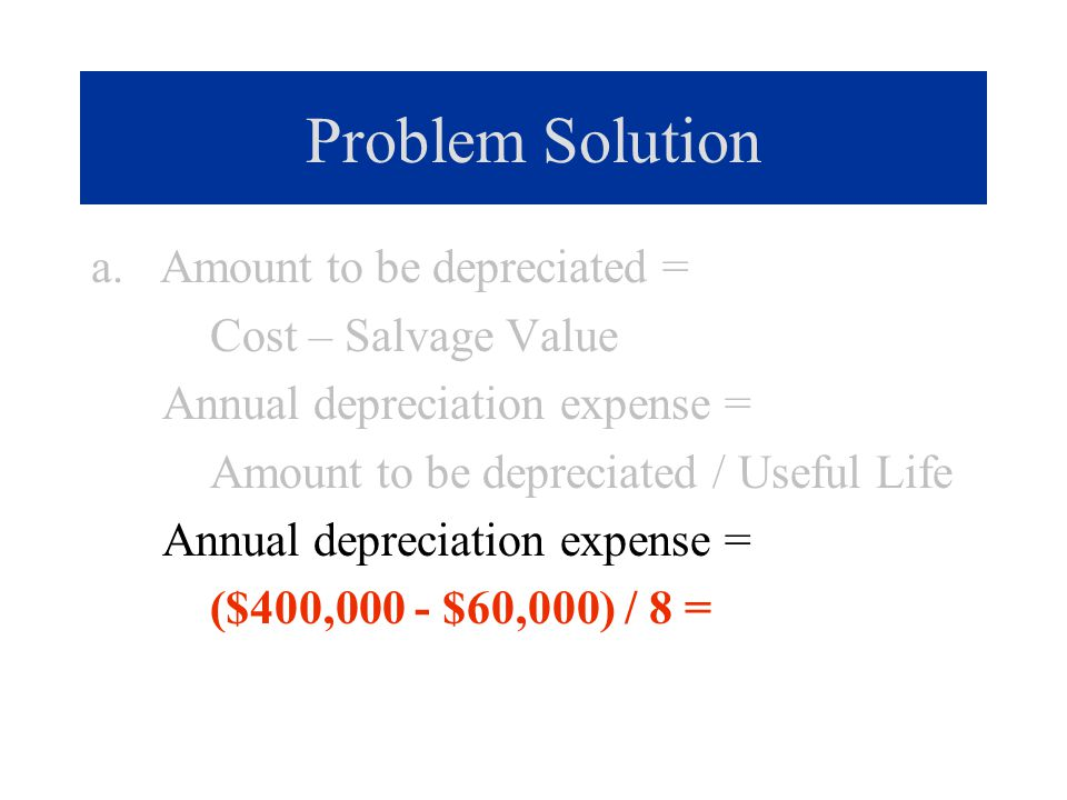 Problem Solution b. Straight-line rate = 1/8 = 12.5%. Double-declining rate = 12.5% * 2 = 25%