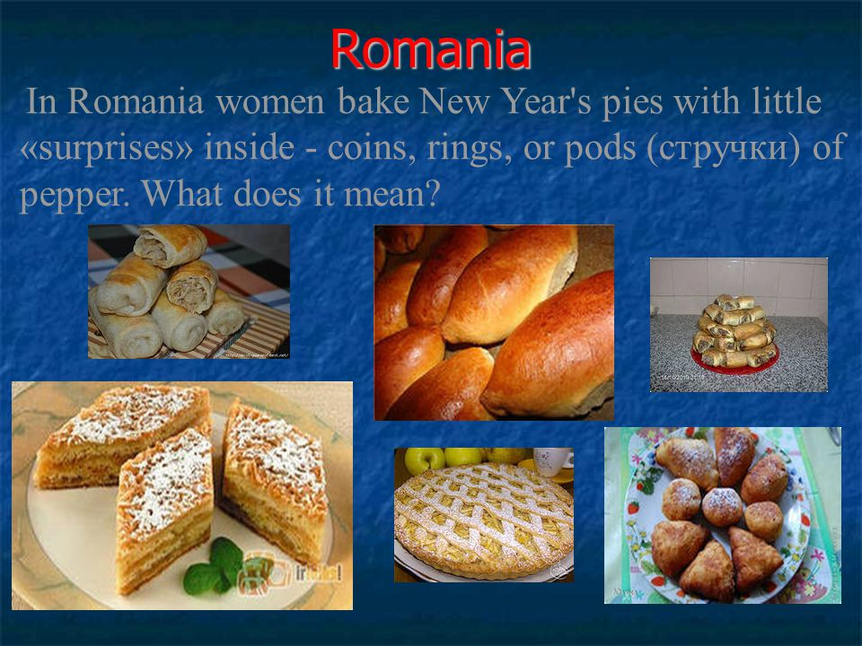 Romania In Romania women bake New Year's pies with little «surprises» inside - coins, rings, or pods (стручки) of pepper. What does it mean?