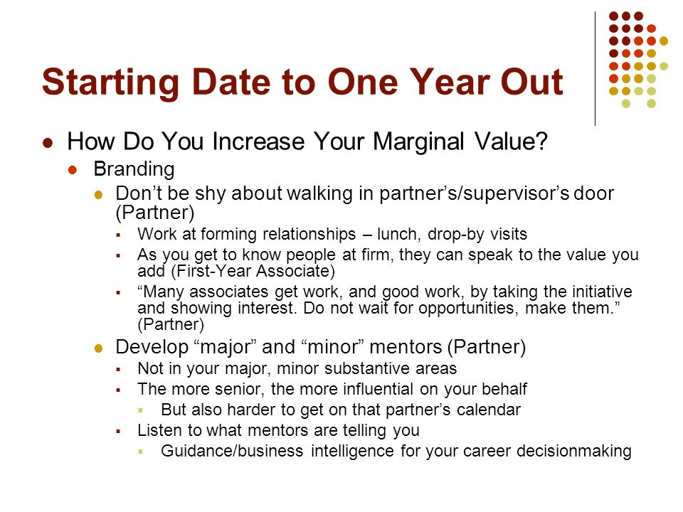 Starting Date to One Year Out How Do You Increase Your Marginal Value? Branding Don't be shy about walking in partner's/supervisor's door (Partner) 