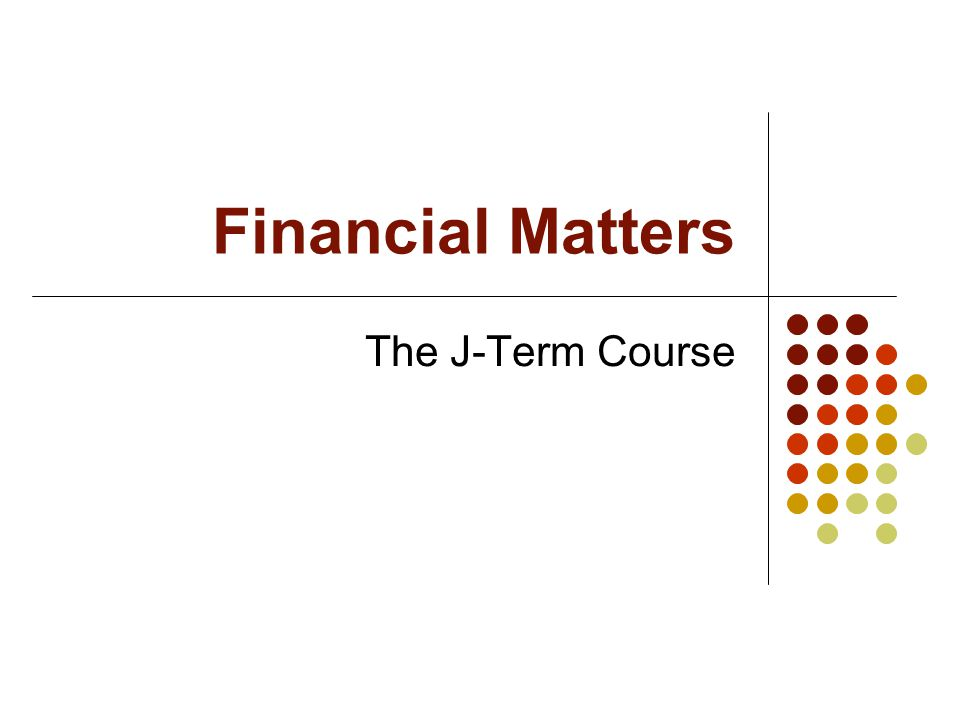 Financial Matters The J-Term Course