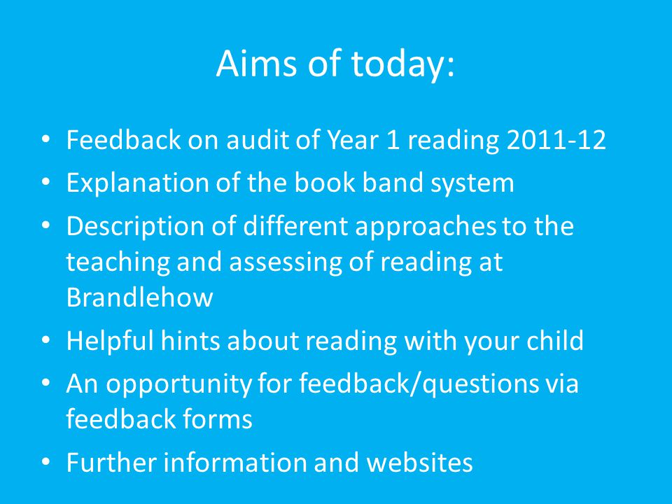 Aims of today: Feedback on audit of Year 1 reading 2011-12 Explanation of the book band system Description of different approaches to the teaching and