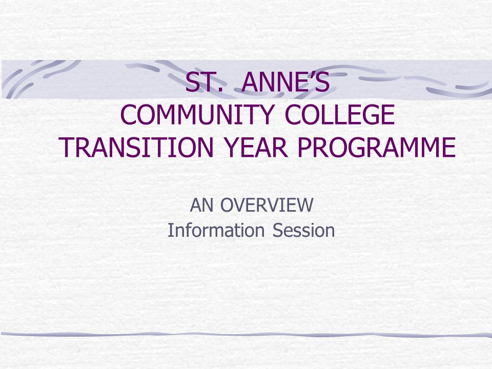 ST. ANNE'S COMMUNITY COLLEGE TRANSITION YEAR PROGRAMME AN OVERVIEW Information Session