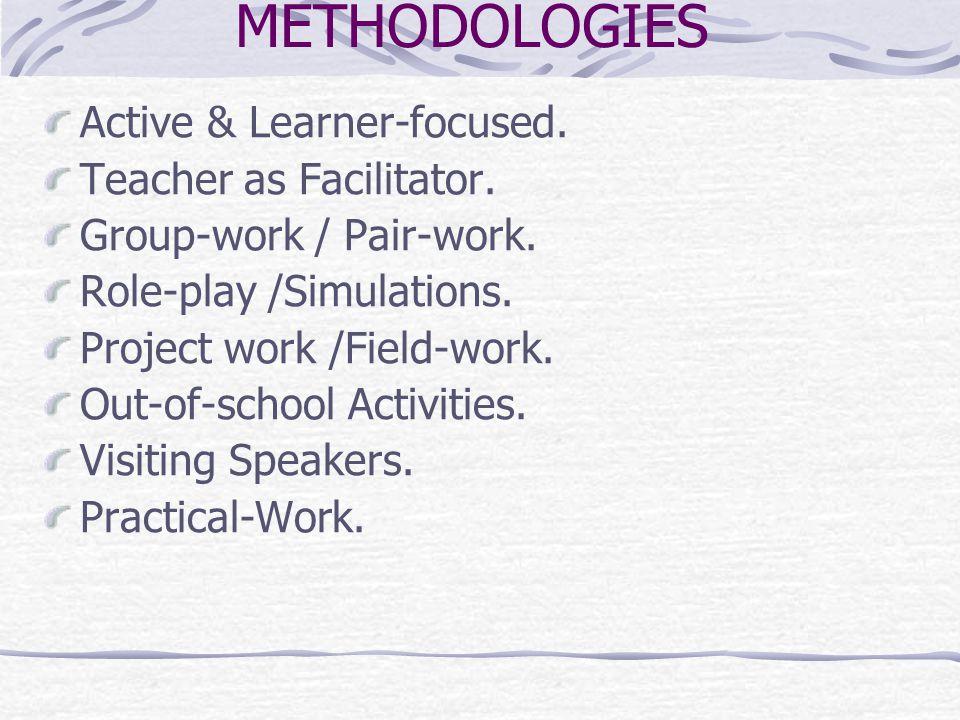 METHODOLOGIES Active & Learner-focused. Teacher as Facilitator.