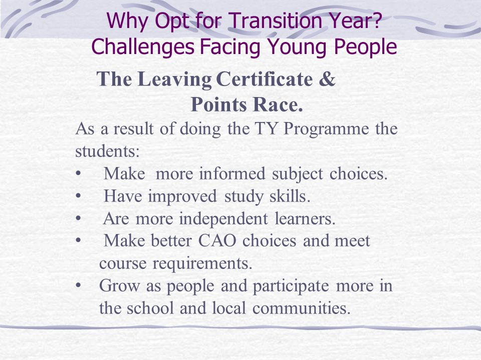 Why Opt for Transition Year. Challenges Facing Young People The Leaving Certificate & Points Race.
