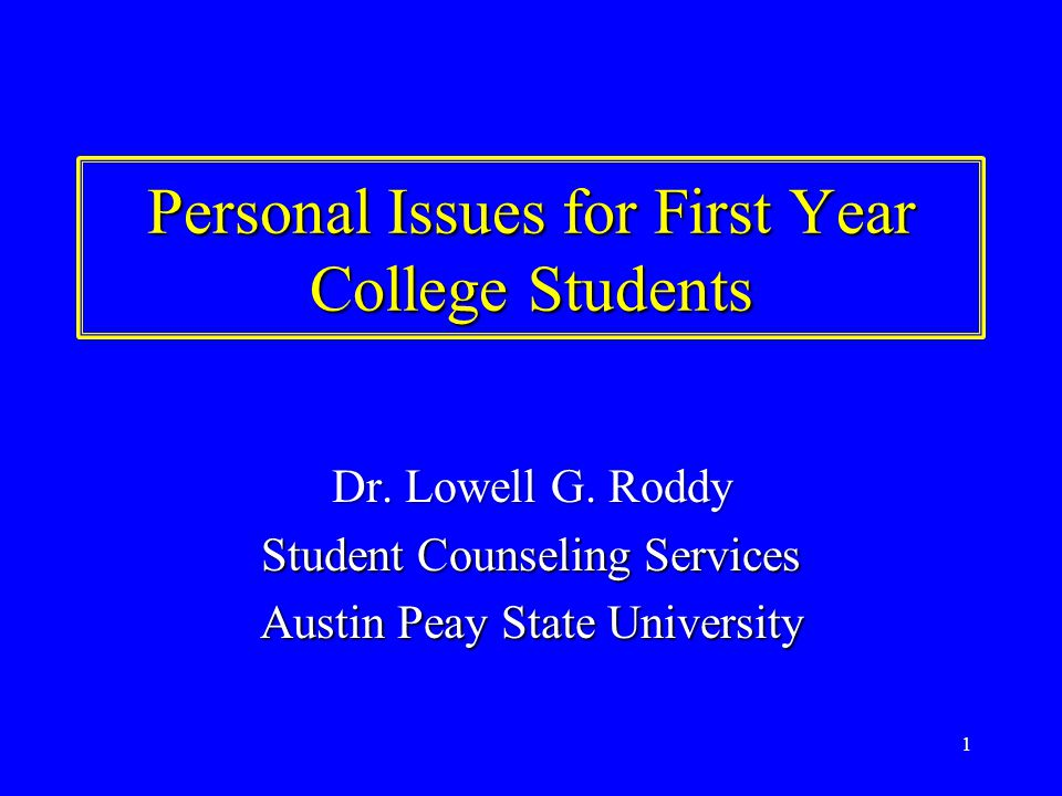 1 Personal Issues for First Year College Students Dr.