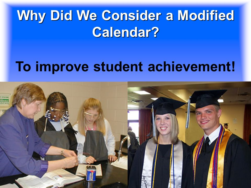 7 Why Did We Consider a Modified Calendar? To improve student achievement!