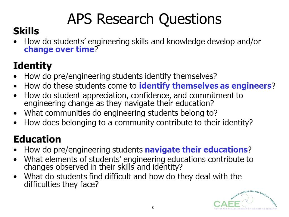 8 APS Research Questions Skills How do students' engineering skills and knowledge develop and/or change over time? Identity How do pre/engineering stu