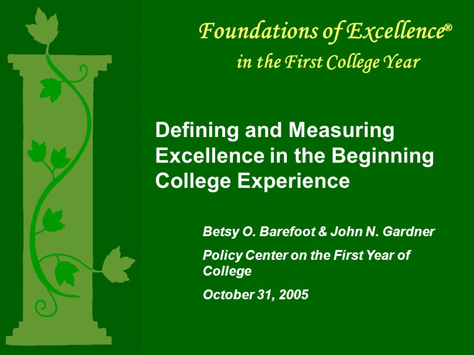 Foundations of Excellence ® in the First College Year Defining and Measuring Excellence in the Beginning College Experience Betsy O.