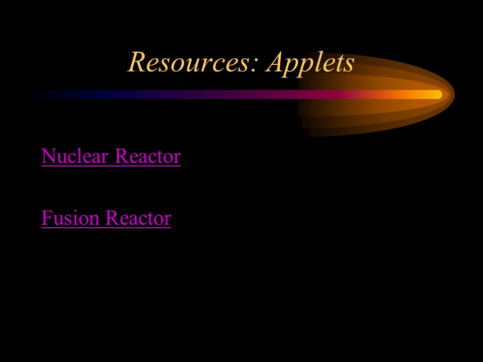 Resources: Applets Nuclear Reactor Fusion Reactor