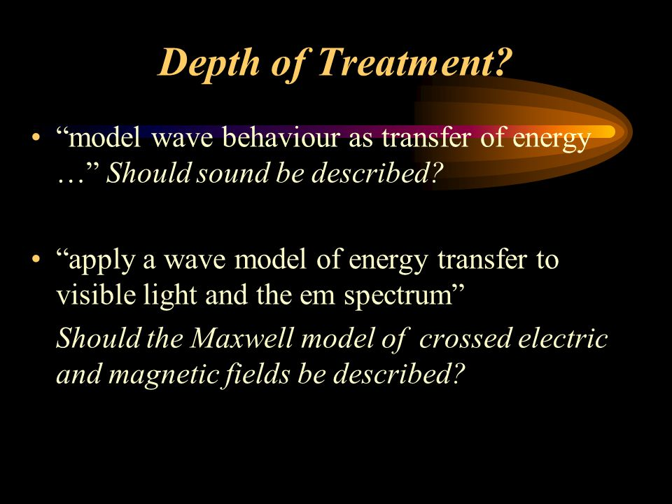 Depth of Treatment. model wave behaviour as transfer of energy … Should sound be described.