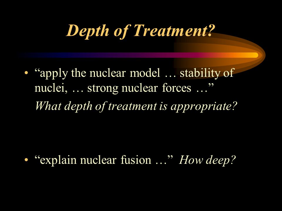 """Depth of Treatment? """"apply the nuclear model … stability of nuclei, … strong nuclear forces …"""" What depth of treatment is appropriate? """"explain nuclea"""