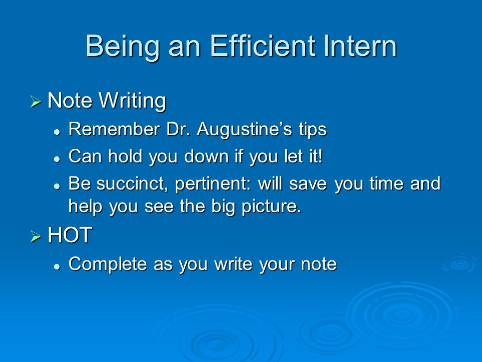 Being an Efficient Intern  Note Writing Remember Dr.
