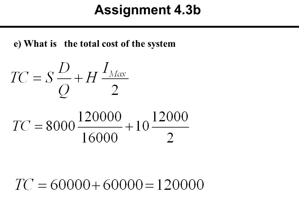 e) What is the total cost of the system Assignment 4.3b