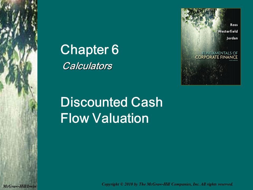 Multiple Uneven Cash Flows – Using the Calculator Another way to use the financial calculator for uneven cash flows is to use the cash flow keys –Press CF and enter the cash flows beginning with year 0.