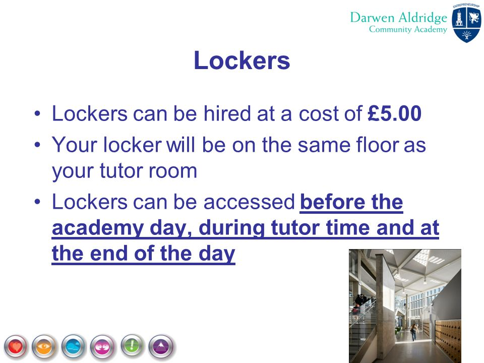 Lockers Lockers can be hired at a cost of £5.00 Your locker will be on the same floor as your tutor room Lockers can be accessed before the academy da