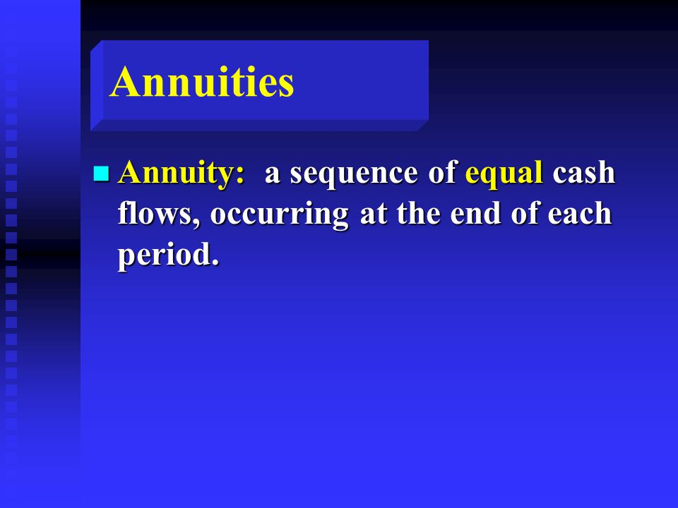 Annuities n Annuity: a sequence of equal cash flows, occurring at the end of each period.