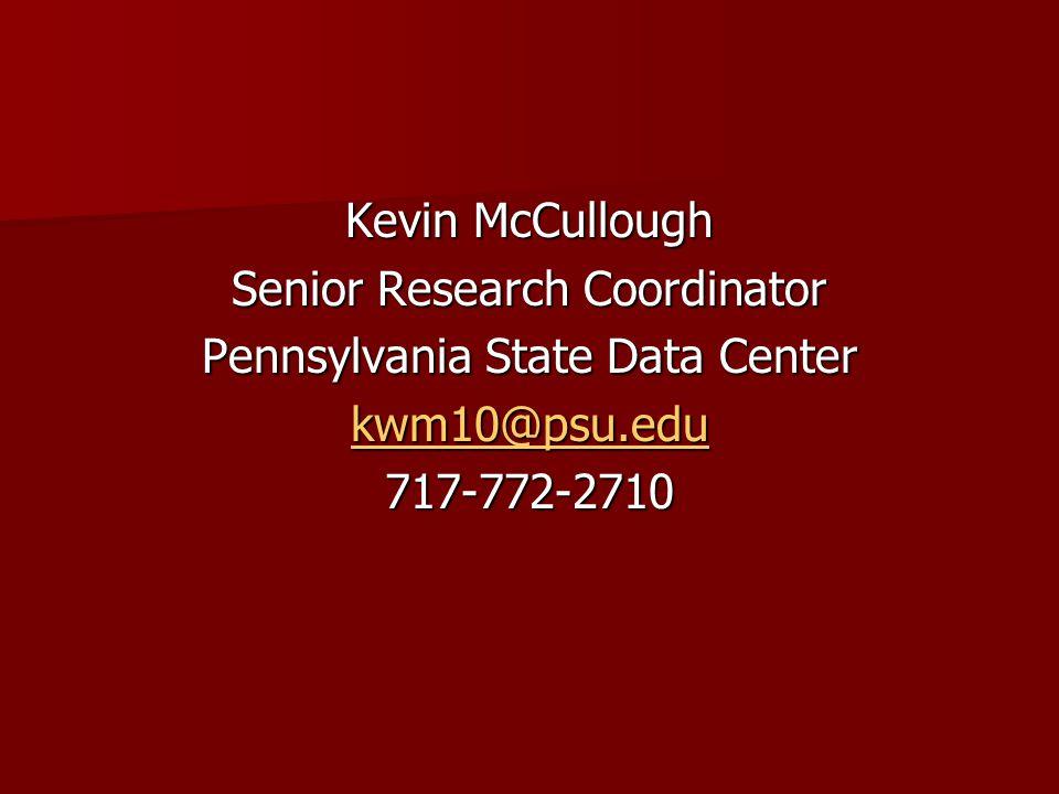 Kevin McCullough Senior Research Coordinator Pennsylvania State Data Center kwm10@psu.edu 717-772-2710