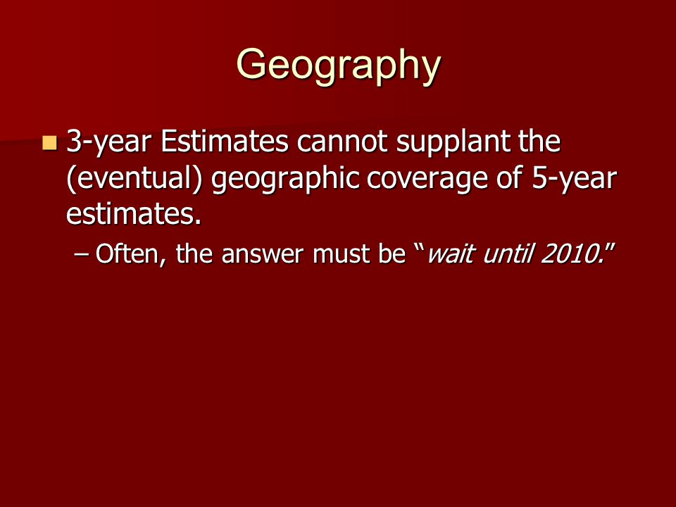 Geography 3-year Estimates cannot supplant the (eventual) geographic coverage of 5-year estimates.