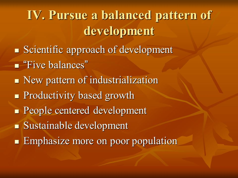 "IV. Pursue a balanced pattern of development Scientific approach of development Scientific approach of development "" Five balances "" "" Five balances """